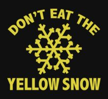 Don't Eat The Yellow Snow by DesignFactoryD