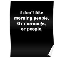 I Don't Like Morning People. Or Mornings, Or People. Poster
