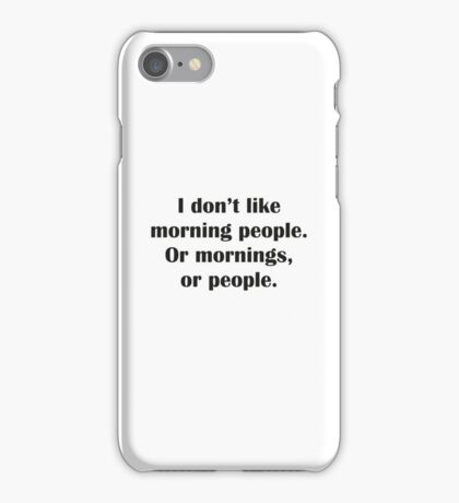 I Don't Like Morning People. Or Mornings, Or People. iPhone Case/Skin