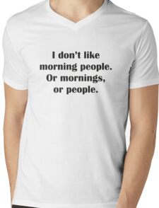 I Don't Like Morning People. Or Mornings, Or People. Mens V-Neck T-Shirt