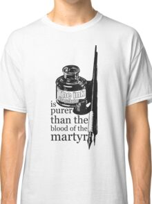 INK OF  SCHOLAR IS PURER THAN  BLOOD OF  MARTYR Classic T-Shirt