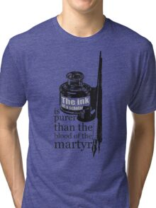 INK OF  SCHOLAR IS PURER THAN  BLOOD OF  MARTYR Tri-blend T-Shirt