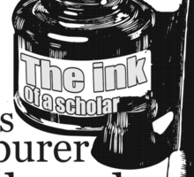 INK OF  SCHOLAR IS PURER THAN  BLOOD OF  MARTYR Sticker