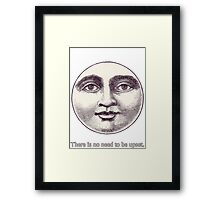 There is no need to be upset. Framed Print