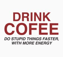 Drink Coffee : Do Stupid Things Faster, With More Energy by DesignFactoryD