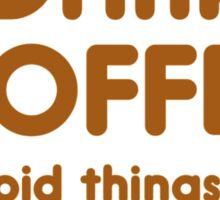 Drink Coffee : Do Stupid Things Faster, With More Energy Sticker