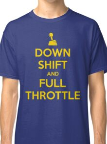 Down Shift and Full Throttle (2) Classic T-Shirt