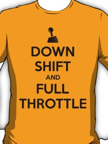 Down Shift and Full Throttle (4) T-Shirt