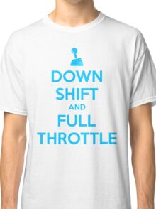 Down Shift and Full Throttle (7) Classic T-Shirt