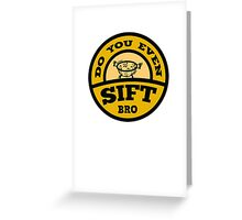 Do You Even Sift Bro? Greeting Card