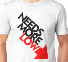 Needs More Low (2) Unisex T-Shirt