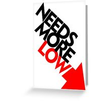 Needs More Low (2) Greeting Card