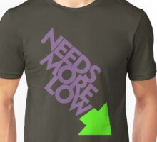 Needs More Low (7) Unisex T-Shirt