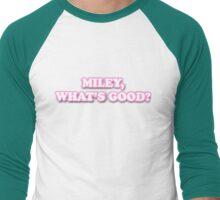 MILEY, WHATS GOOD? Men's Baseball ¾ T-Shirt