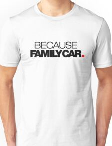 BECAUSE FAMILY CAR (1) Unisex T-Shirt