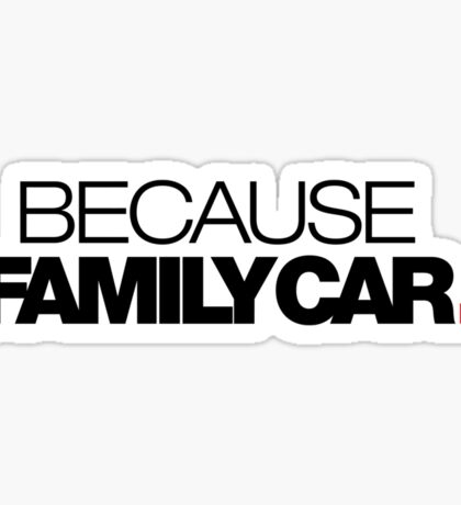 BECAUSE FAMILY CAR (1) Sticker