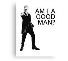 Dr Who - Am I a good man? Canvas Print