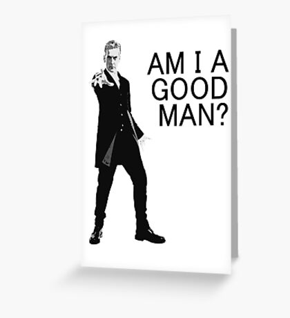Dr Who - Am I a good man? Greeting Card
