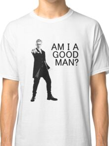 Dr Who - Am I a good man? Classic T-Shirt