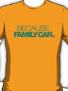 BECAUSE FAMILY CAR (3) T-Shirt