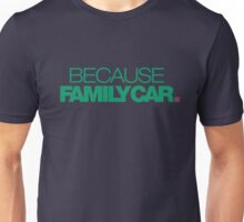 BECAUSE FAMILY CAR (3) Unisex T-Shirt