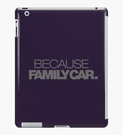 BECAUSE FAMILY CAR (4) iPad Case/Skin