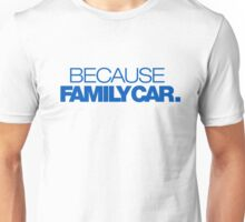 BECAUSE FAMILY CAR (5) Unisex T-Shirt