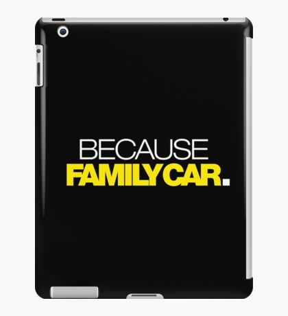 BECAUSE FAMILY CAR (6) iPad Case/Skin