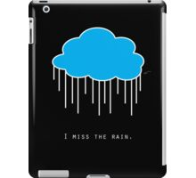 I Miss The Rain iPad Case/Skin