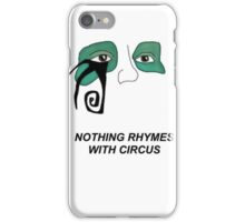 Nothing Rhymes With Circus  iPhone Case/Skin