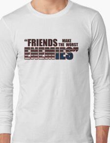 Friends Make The Worst Enemies - Frank Underwood Long Sleeve T-Shirt
