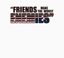 Friends Make The Worst Enemies - Frank Underwood Unisex T-Shirt