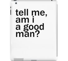 Dr Who - Tell me, am I a good man? iPad Case/Skin