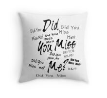Did you miss me?  Throw Pillow