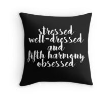 Stressed, Well-dressed & Fifth Harmony Obsessed (requested) Throw Pillow