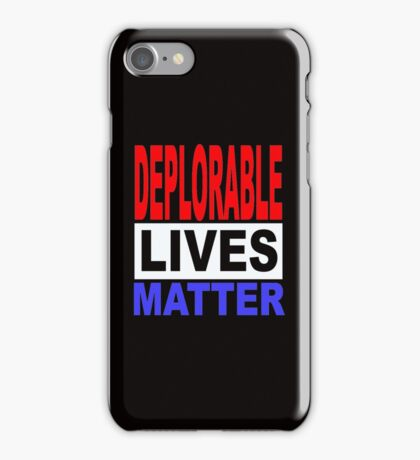 DEPLORABLE LIVES MATTER 1 iPhone Case/Skin