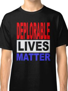DEPLORABLE LIVES MATTER 1 Classic T-Shirt
