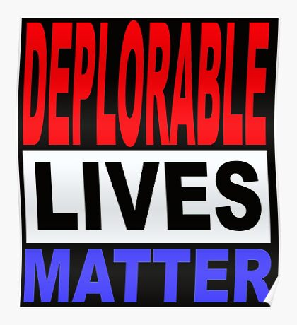 DEPLORABLE LIVES MATTER 1 Poster