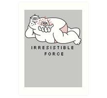 Irresistible Force Art Print