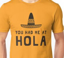 You had me at hola Unisex T-Shirt