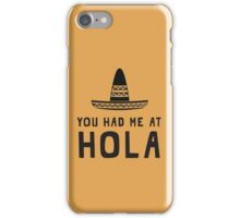 You had me at hola iPhone Case/Skin