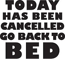Today Has Been Cancelled, Go Back To Bed Photographic Print