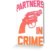 Partners In Crime 1/2 Greeting Card