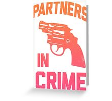 Partners In Crime 2/2 Greeting Card