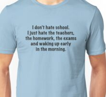 I Don't Hate School Unisex T-Shirt