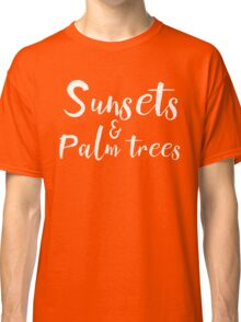 Sunsets and Palm Trees Classic T-Shirt