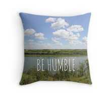 River and Sky - Be Humble Throw Pillow