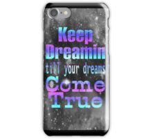 Keep Dreamin Till Your Dreams Come True iPhone Case/Skin