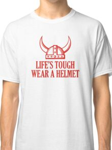 Life's Tough. Wear A Helmet Classic T-Shirt