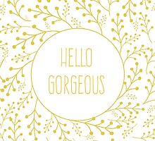hello gorgeous by AnnaGo
